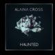 "ALAINA CROSS' ""HAUNTED'' HAS A SCARY STORY TO TELL"