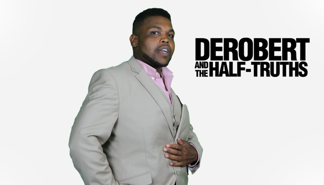 DeRobert and the Half Truths – UPCOMING SHOWS